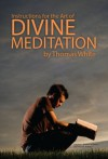 Instructions for the Art of Divine Meditation - Thomas White, C. Matthew McMahon, Therese B. McMahon