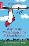 Warum Die Waschmaschine Socken Frisst... Und Andere Rätsel Des Alltags - Bernd Harder
