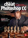 How to Cheat in Photoshop Csx 8e: The Art of Creating Realistic Photomontages - Steve Caplin