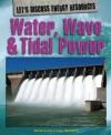 Water, Wave & Tidal Power - Richard Spilsbury, Louise Spilsbury