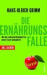 Die Ernährungsfalle: Wie die Lebensmittelindustrie unser Essen manipuliert - Das Lexikon - Hans-Ulrich Grimm