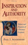 Inspiration and Authority: Nature and Function of Christian Scripture - Paul J. Achtemeier