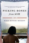 Picking Bones from Ash - Marie Mutsuki Mockett
