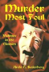 Murder Most Foul: Violence in the Classics - Arelo C. Sederberg