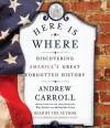 Here Is Where: Discovering America's Great Forgotten History (Audio) - Andrew Carroll