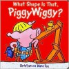 What Shape Is That, PiggyWiggy? - Christyan Fox, Diane Fox