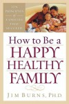 How to Be a Happy, Healthy Family - Jim Burns