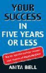 Your Success in Five Years or Less - Anita Bell