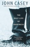 The Half-life of Happiness - John Casey