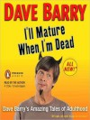 I'll Mature When I'm Dead: Dave Barry's Amazing Tales of Adulthood (MP3 Book) - Dave Barry
