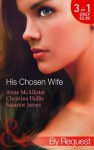 His Chosen Wife (Mills & Boon By Request): Antonides' Forbidden Wife / The Ruthless Italian's Inexperienced Wife / The Millionaire's Chosen Bride - Anne McAllister, Christina Hollis, Susanne James