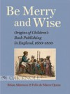 Be Merry And Wise: Origins Of Children's Book Publishing In England, 1650 1850 - Brian Alderson