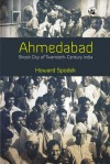Ahmedabad: Shock City of Twentieth-Century India - Howard Spodek