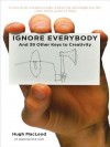 Ignore Everybody: And 39 Other Keys to Creativity - Hugh MacLeod