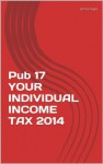 Pub 17 YOUR INDIVIDUAL INCOME TAX 2014 (Tax Bible Series) - Alexander Schaper, John Schaper, William Stewart