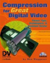 Compression for Great Digital Video: Power Tips, Techniques, and Common Sense. DV Expert Series. - Ben Waggoner