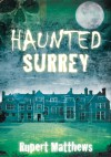Haunted Surrey - Rupert Matthews
