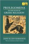 Prolegomena to the Study of Greek Religion (Mythos Books) - Jane Ellen Harrison