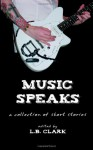 Music Speaks - L.B. Clark, Erin McGowan, J.D. Mader, David Antrobus, James Clark