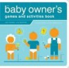 The Baby Owner's Games and Activities Book (Owner's and Instruction Manual) Publisher: Quirk Books - Joe Borgenicht