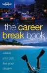 The Career Break Book - Charlotte Hindle, Joe Bindloss, Clare Hargreaves, Jill Kirby, Andrew Dean Nystrom