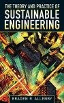 The Theory and Practice of Sustainable Engineering - Braden R. Allenby