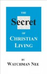The Secret of Christian Living - Watchman Nee