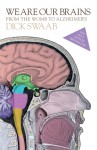 We Are Our Brains: From the Womb to Alzheimer's - D. F. Swaab