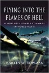 FLYING INTO THE FLAMES OF HELL: Flying with Bomber Command in World War II (Pen & Sword Aviation) - Martin W. Bowman