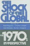 The Shock of the Global: The 1970s in Perspective - Niall Ferguson, Charles S. Maier, Erez Manela, Jeremy Adelman, Thomas Borstelmann, Matthew Connelly, Francis J. Gavin, Ayesha Jalal, Stephen Kotkin, Mark Atwood Lawrence, J.R. McNeill, Jocelyn Olcott, Andrew Preston, Alan M. Taylor, Daniel J. Sargent, Louis Hyman, Michae