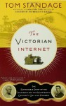 The Victorian Internet: The Remarkable Story of the Telegraph and the Nineteenth Century's On-line Pioneers - Tom Standage