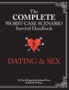 Complete Worst-Case Scenario Survival Handbook: Dating & Sex - Joshua Piven, David Borgenicht, Ben Winters