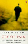 Cry of Pain: Understanding Suicide and Self-Harm - Mark Williams