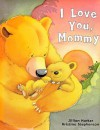 I Love You Mommy (Padded Large Learner) - Jillian Harker, Kristina Stephenson