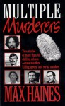 Multiple Murderers - Max Haines