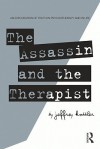 The Assassin and the Therapist: An Exploration of Truth in Psychotherapy and in Life - Jeffrey A. Kottler