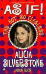 As If: Alicia Silverstone - Jason R. Rich