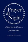 Prayer at Night: A Book for the Darkness - Jim Cotter