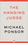 Hanging Judge, The: A Novel - Michael Ponsor