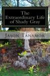 The Extraordinary Life of Shady Gray - Jason Tanamor