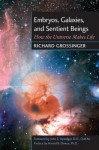 Embryos, Galaxies, and Sentient Beings: How the Universe Makes Life - Harold B. Dowse, Richard Grossinger, John E. Upledger