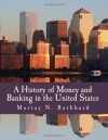 A History of Money and Banking in the United States (Large Print Edition): The Colonial Era to World War II - Murray N. Rothbard, Joseph T. Salerno