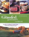 The Grassfed Gourmet Cookbook: Healthy Cooking and Good Living with Pasture-Raised Foods - Shannon Hayes