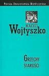 Grzechy starości - Maciej Wojtyszko