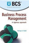 Business Process Management: A Rigorous Approach - British Computer Society