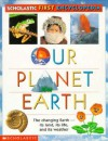 Our Planet Earth (Scholastic First Encyclopedia) - Claire Llewellyn