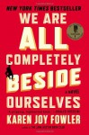 By Karen Joy Fowler We Are All Completely Beside Ourselves: A Novel (Reprint) - Karen Joy Fowler