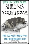 Step By Step Guide Building your Home With 100 House plans from The Floor Plan Store (Contractor Spec House Plans) - John Davidson, Meera Sreenivasan