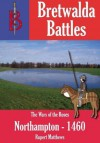 The Battle of Northampton 1460 - Rupert Matthews