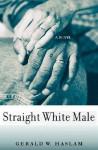 Straight White Male: (A Novel) - Gerald W. Haslam